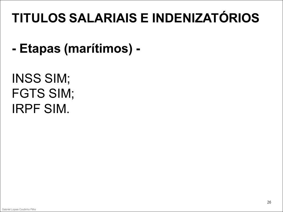TITULOS SALARIAIS E INDENIZATÓRIOS - Etapas (marítimos) - INSS SIM; FGTS SIM; IRPF SIM. 26