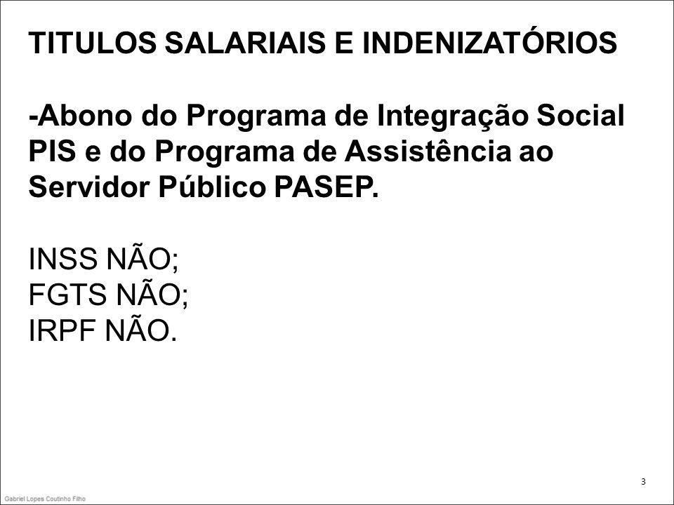 -Abono do Programa de Integração Social PIS e do Programa de Assistência ao Servidor Público PASEP. INSS NÃO; FGTS NÃO; IRPF NÃO. 3
