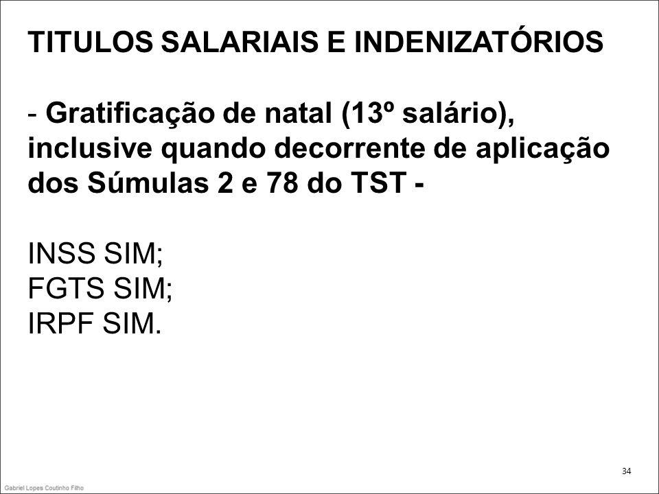 TITULOS SALARIAIS E INDENIZATÓRIOS - Gratificação de natal (13º salário), inclusive quando decorrente de aplicação dos Súmulas 2 e 78 do TST - INSS SI