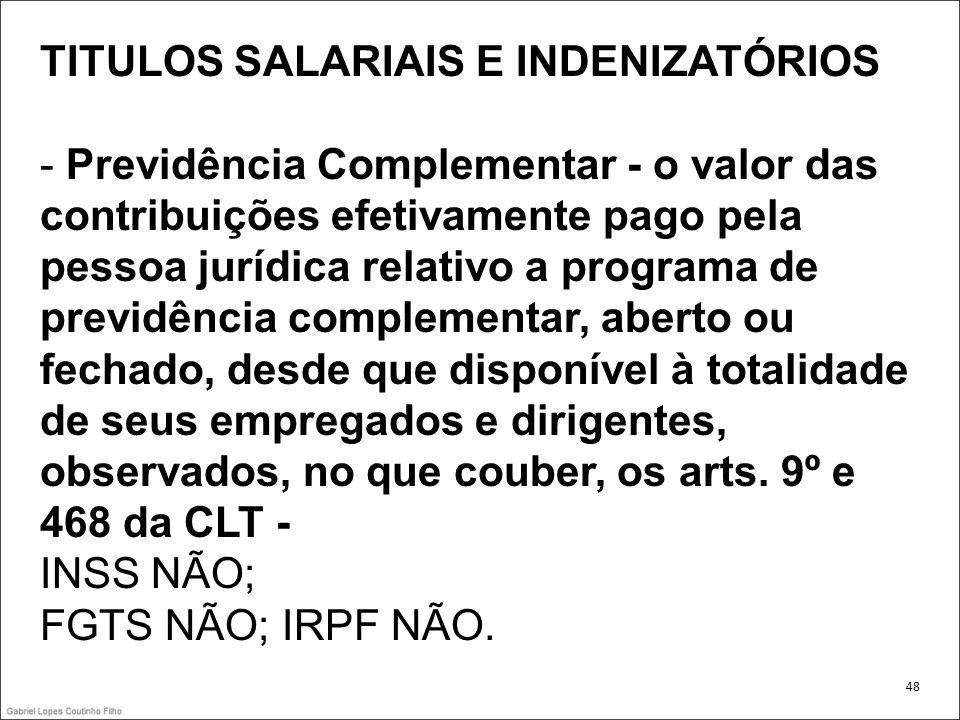 TITULOS SALARIAIS E INDENIZATÓRIOS - Previdência Complementar - o valor das contribuições efetivamente pago pela pessoa jurídica relativo a programa d