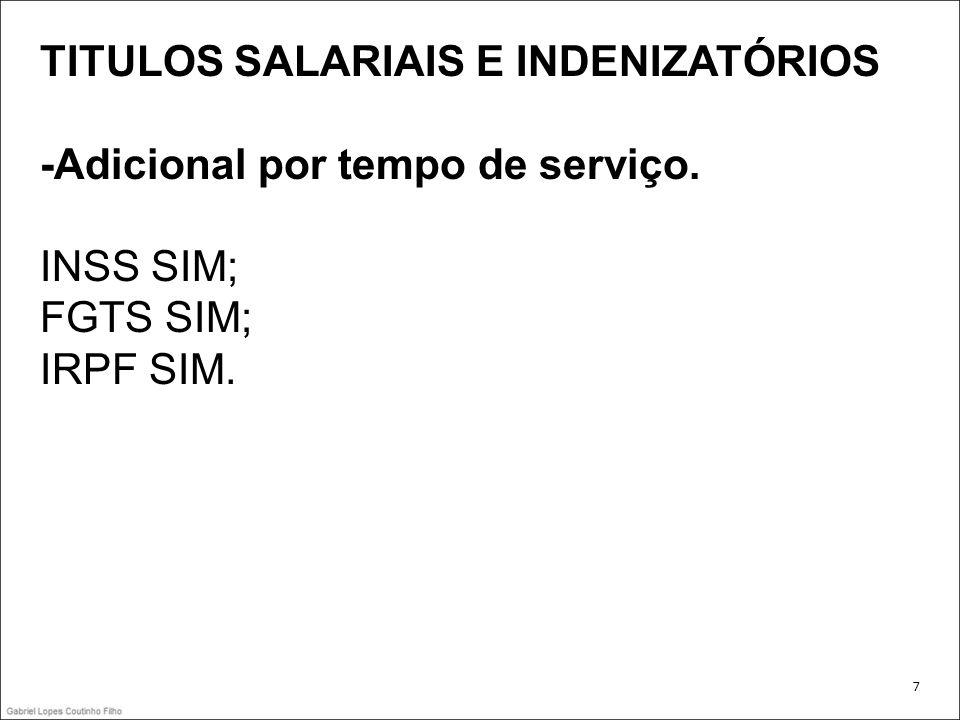 TITULOS SALARIAIS E INDENIZATÓRIOS -Adicional por tempo de serviço. INSS SIM; FGTS SIM; IRPF SIM. 7
