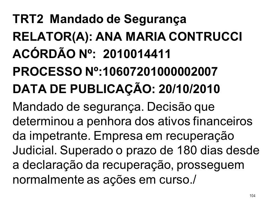 TRT2 Mandado de Segurança RELATOR(A): ANA MARIA CONTRUCCI ACÓRDÃO Nº: 2010014411 PROCESSO Nº:10607201000002007 DATA DE PUBLICAÇÃO: 20/10/2010 Mandado