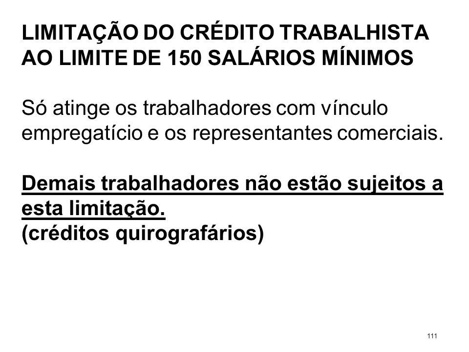 LIMITAÇÃO DO CRÉDITO TRABALHISTA AO LIMITE DE 150 SALÁRIOS MÍNIMOS Só atinge os trabalhadores com vínculo empregatício e os representantes comerciais.