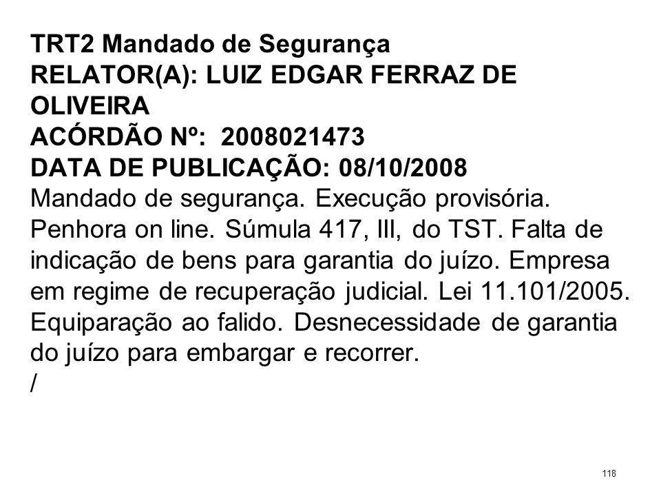 TRT2 Mandado de Segurança RELATOR(A): LUIZ EDGAR FERRAZ DE OLIVEIRA ACÓRDÃO Nº: 2008021473 DATA DE PUBLICAÇÃO: 08/10/2008 Mandado de segurança. Execuç