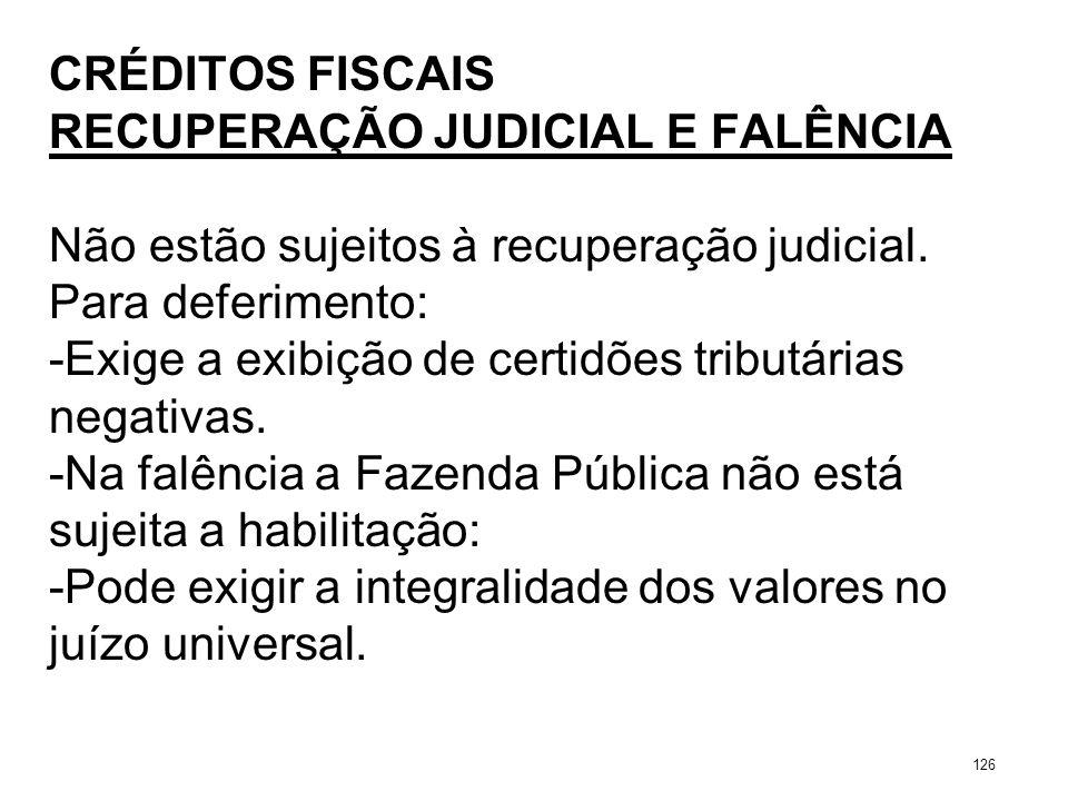 CRÉDITOS FISCAIS RECUPERAÇÃO JUDICIAL E FALÊNCIA Não estão sujeitos à recuperação judicial. Para deferimento: -Exige a exibição de certidões tributári