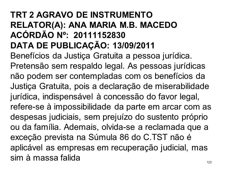 TRT 2 AGRAVO DE INSTRUMENTO RELATOR(A): ANA MARIA M.B. MACEDO ACÓRDÃO Nº: 20111152830 DATA DE PUBLICAÇÃO: 13/09/2011 Benefícios da Justiça Gratuita a