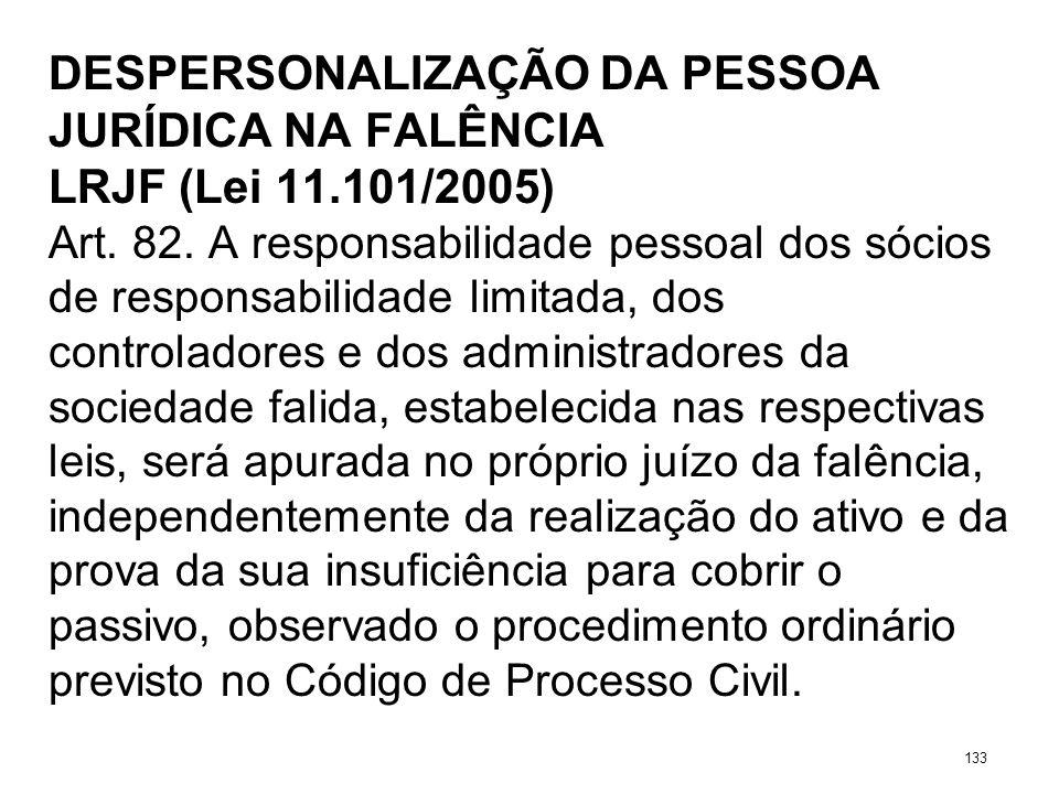 DESPERSONALIZAÇÃO DA PESSOA JURÍDICA NA FALÊNCIA LRJF (Lei 11.101/2005) Art. 82. A responsabilidade pessoal dos sócios de responsabilidade limitada, d