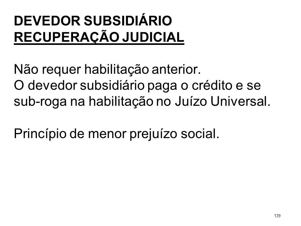 DEVEDOR SUBSIDIÁRIO RECUPERAÇÃO JUDICIAL Não requer habilitação anterior. O devedor subsidiário paga o crédito e se sub-roga na habilitação no Juízo U