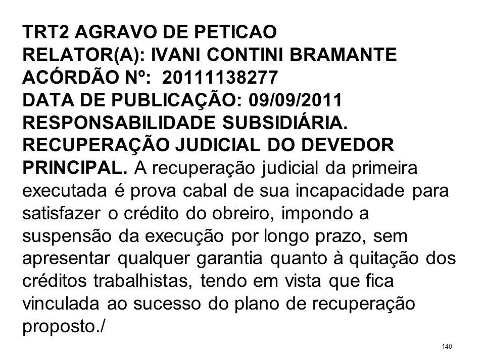 TRT2 AGRAVO DE PETICAO RELATOR(A): IVANI CONTINI BRAMANTE ACÓRDÃO Nº: 20111138277 DATA DE PUBLICAÇÃO: 09/09/2011 RESPONSABILIDADE SUBSIDIÁRIA. RECUPER