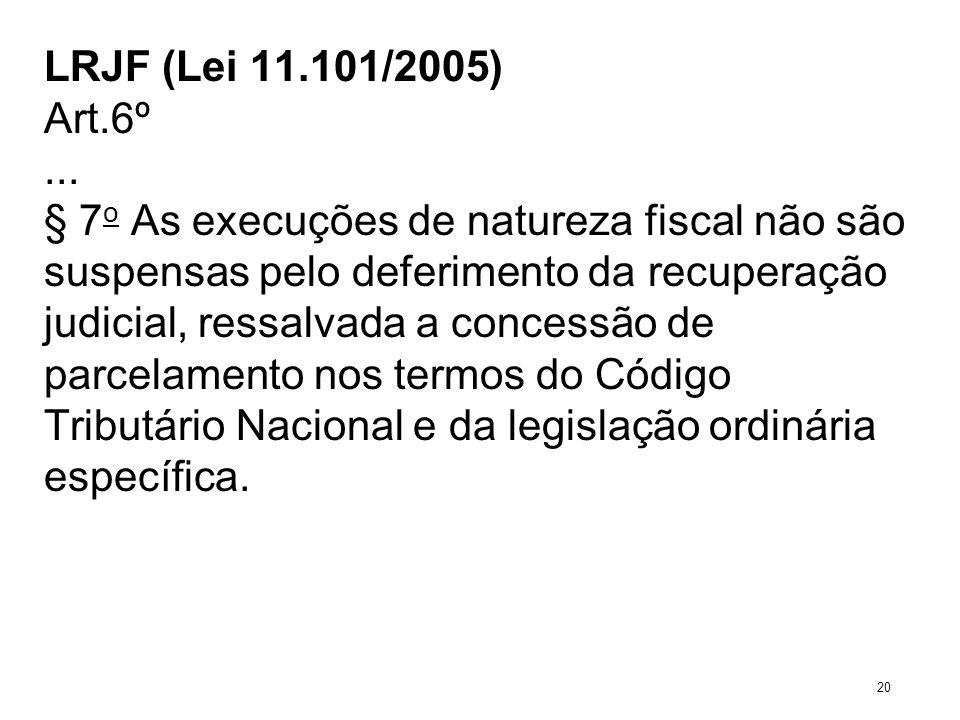 LRJF (Lei 11.101/2005) Art.6º... § 7 o As execuções de natureza fiscal não são suspensas pelo deferimento da recuperação judicial, ressalvada a conces
