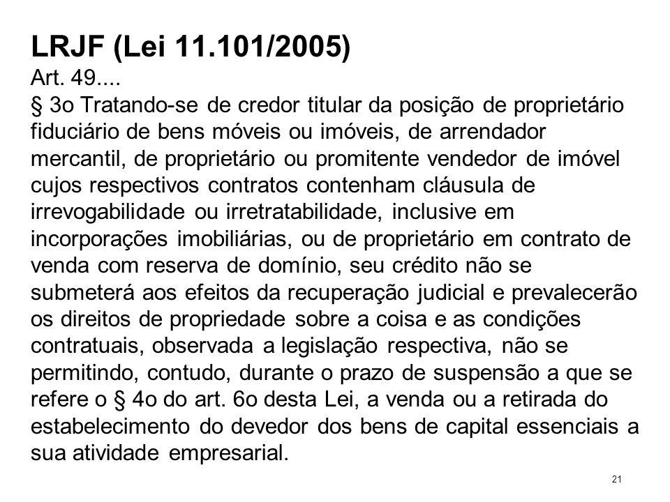 LRJF (Lei 11.101/2005) Art. 49.... § 3o Tratando-se de credor titular da posição de proprietário fiduciário de bens móveis ou imóveis, de arrendador m