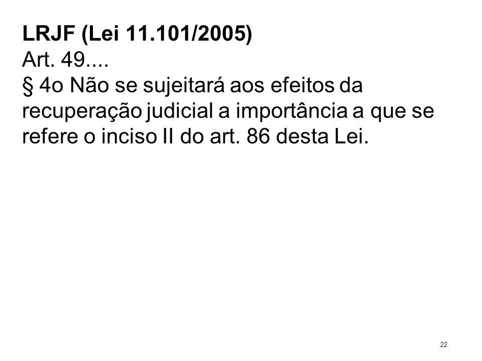 LRJF (Lei 11.101/2005) Art. 49.... § 4o Não se sujeitará aos efeitos da recuperação judicial a importância a que se refere o inciso II do art. 86 dest