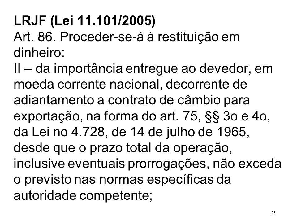 LRJF (Lei 11.101/2005) Art. 86. Proceder-se-á à restituição em dinheiro: II – da importância entregue ao devedor, em moeda corrente nacional, decorren