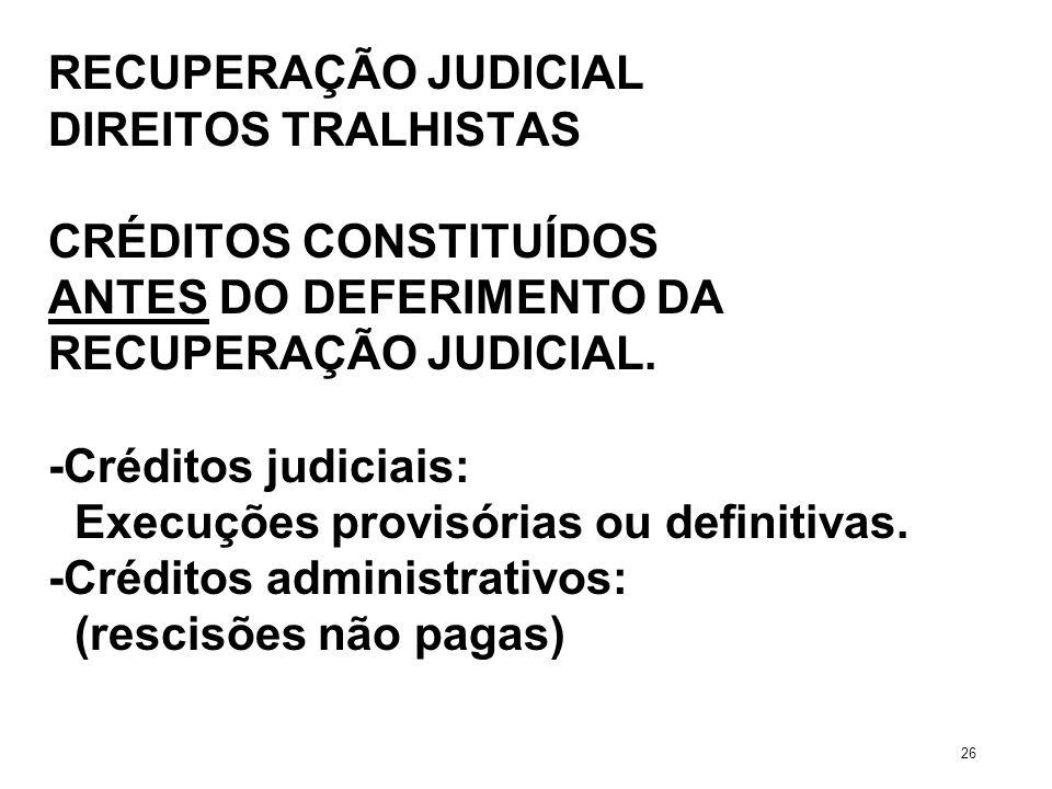 RECUPERAÇÃO JUDICIAL DIREITOS TRALHISTAS CRÉDITOS CONSTITUÍDOS ANTES DO DEFERIMENTO DA RECUPERAÇÃO JUDICIAL. -Créditos judiciais: Execuções provisória