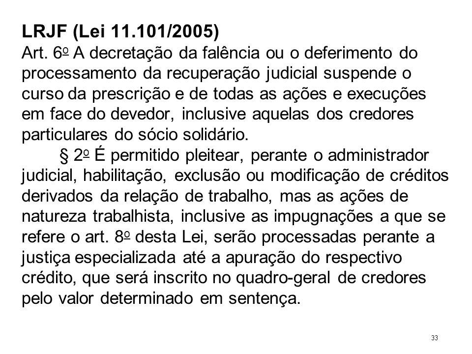 LRJF (Lei 11.101/2005) Art. 6 o A decretação da falência ou o deferimento do processamento da recuperação judicial suspende o curso da prescrição e de