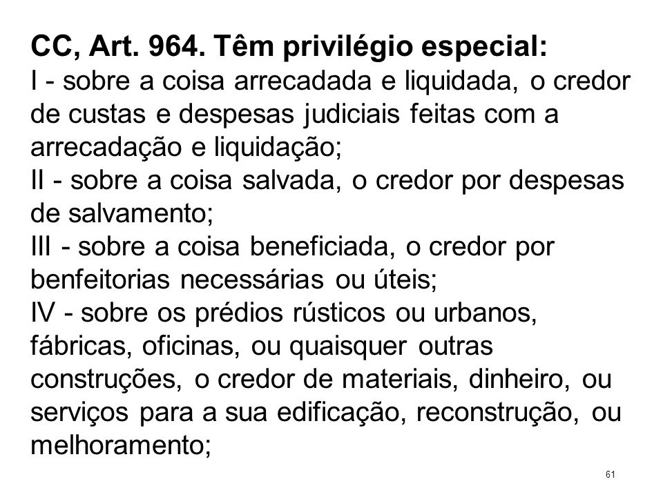 CC, Art. 964. Têm privilégio especial: I - sobre a coisa arrecadada e liquidada, o credor de custas e despesas judiciais feitas com a arrecadação e li