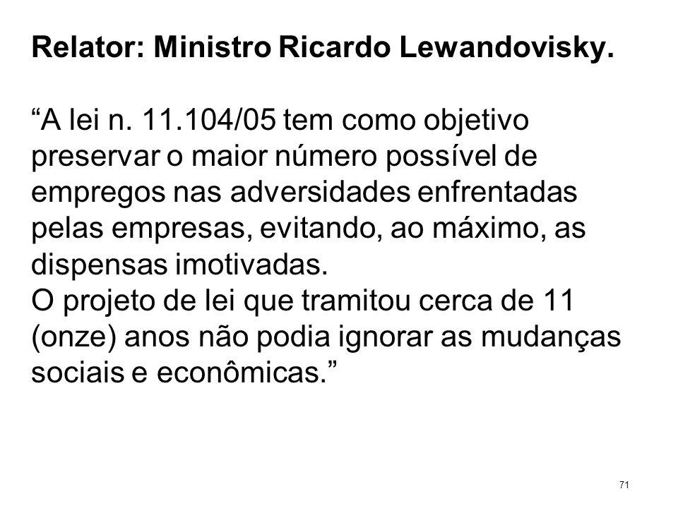 Relator: Ministro Ricardo Lewandovisky. A lei n. 11.104/05 tem como objetivo preservar o maior número possível de empregos nas adversidades enfrentada