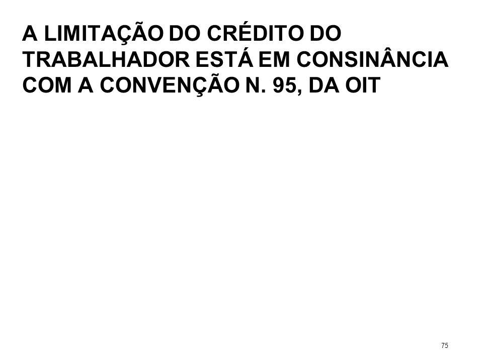 A LIMITAÇÃO DO CRÉDITO DO TRABALHADOR ESTÁ EM CONSINÂNCIA COM A CONVENÇÃO N. 95, DA OIT 75