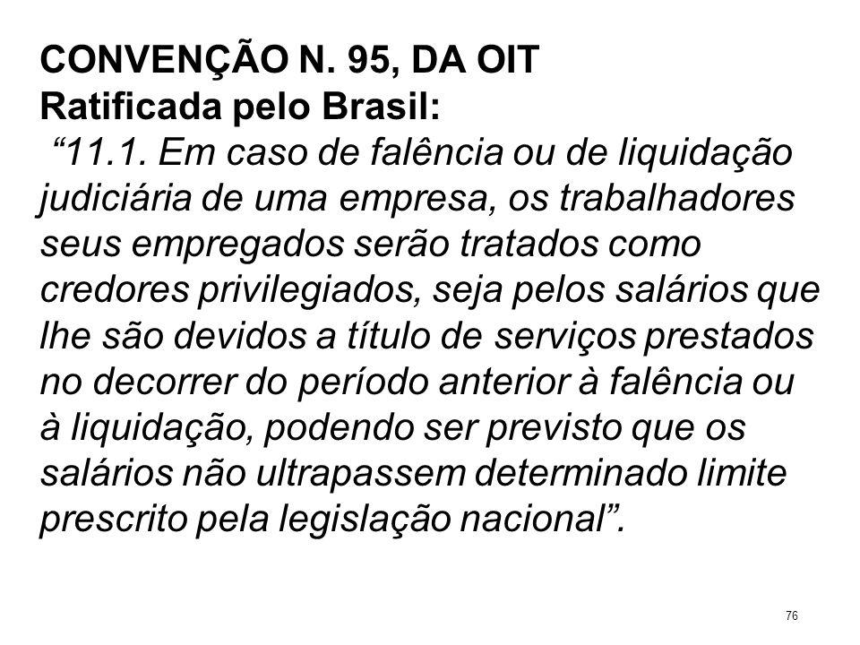 CONVENÇÃO N. 95, DA OIT Ratificada pelo Brasil: 11.1. Em caso de falência ou de liquidação judiciária de uma empresa, os trabalhadores seus empregados