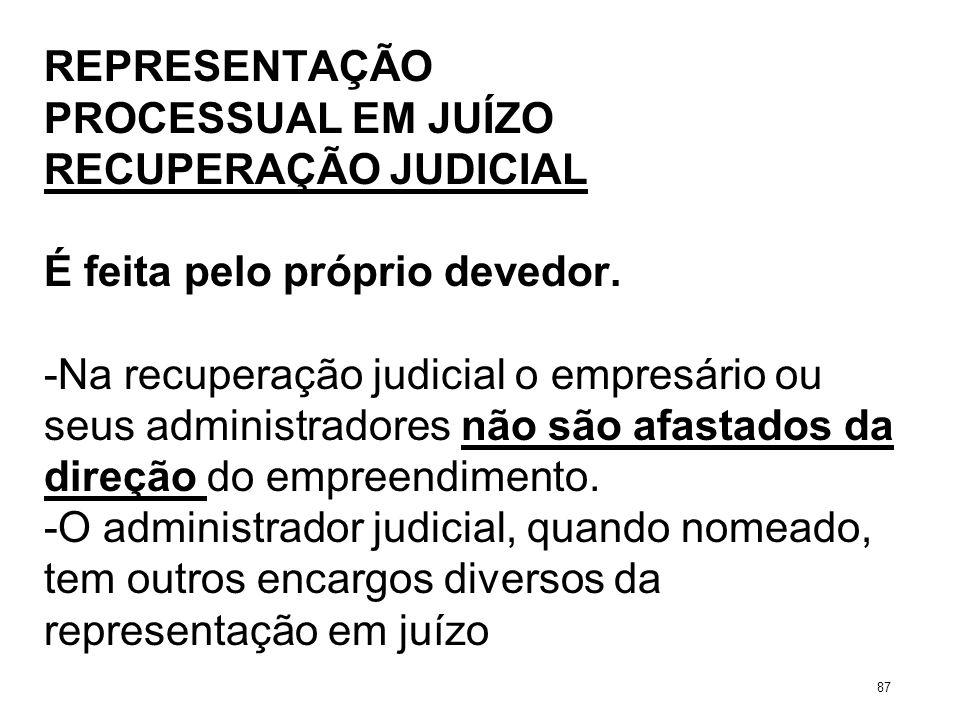 REPRESENTAÇÃO PROCESSUAL EM JUÍZO RECUPERAÇÃO JUDICIAL É feita pelo próprio devedor. -Na recuperação judicial o empresário ou seus administradores não