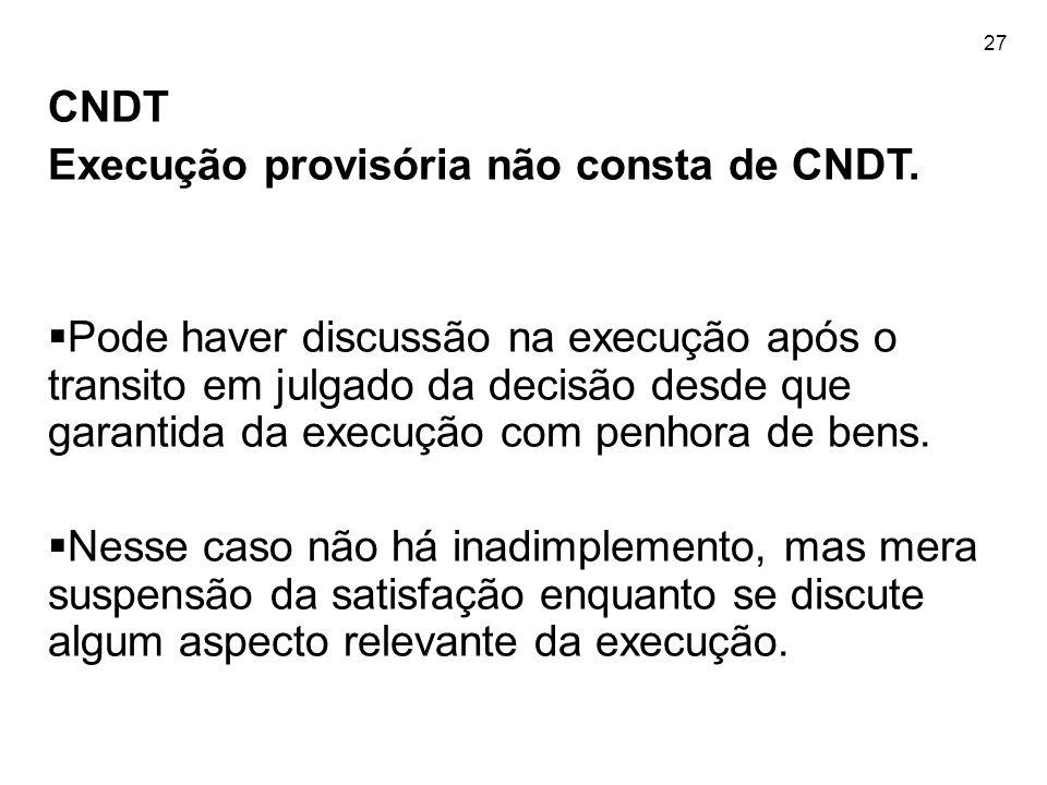 27 CNDT Execução provisória não consta de CNDT. Pode haver discussão na execução após o transito em julgado da decisão desde que garantida da execução