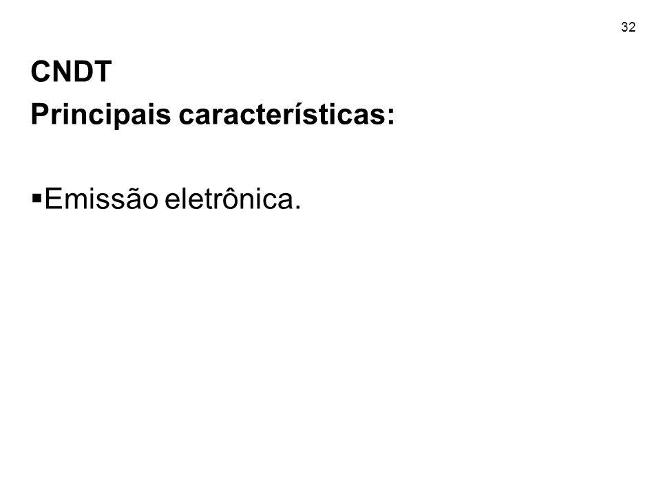 32 CNDT Principais características: Emissão eletrônica.