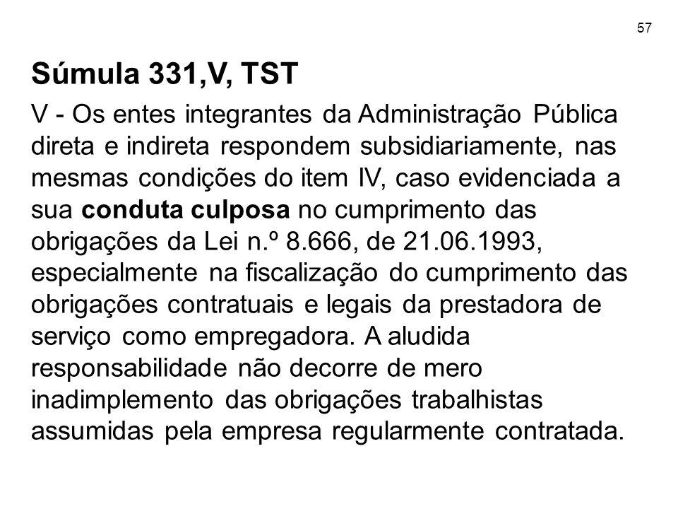57 Súmula 331,V, TST V - Os entes integrantes da Administração Pública direta e indireta respondem subsidiariamente, nas mesmas condições do item IV,