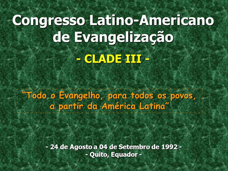 Congresso Latino-Americano de Evangelização - CLADE III III - - 24 de Agosto a 04 de Setembro de 1992 - - Quito, Equador - Todo o Evangelho, para todos os povos, a partir da América Latina