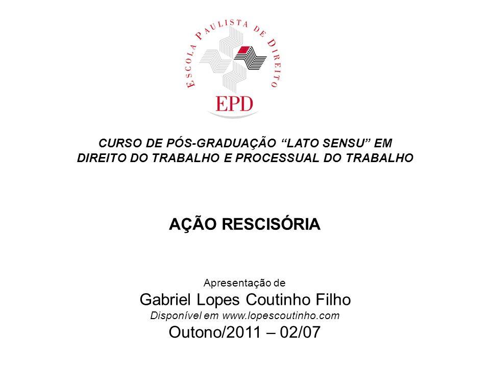CURSO DE PÓS-GRADUAÇÃO LATO SENSU EM DIREITO DO TRABALHO E PROCESSUAL DO TRABALHO AÇÃO RESCISÓRIA Apresentação de Gabriel Lopes Coutinho Filho Disponí