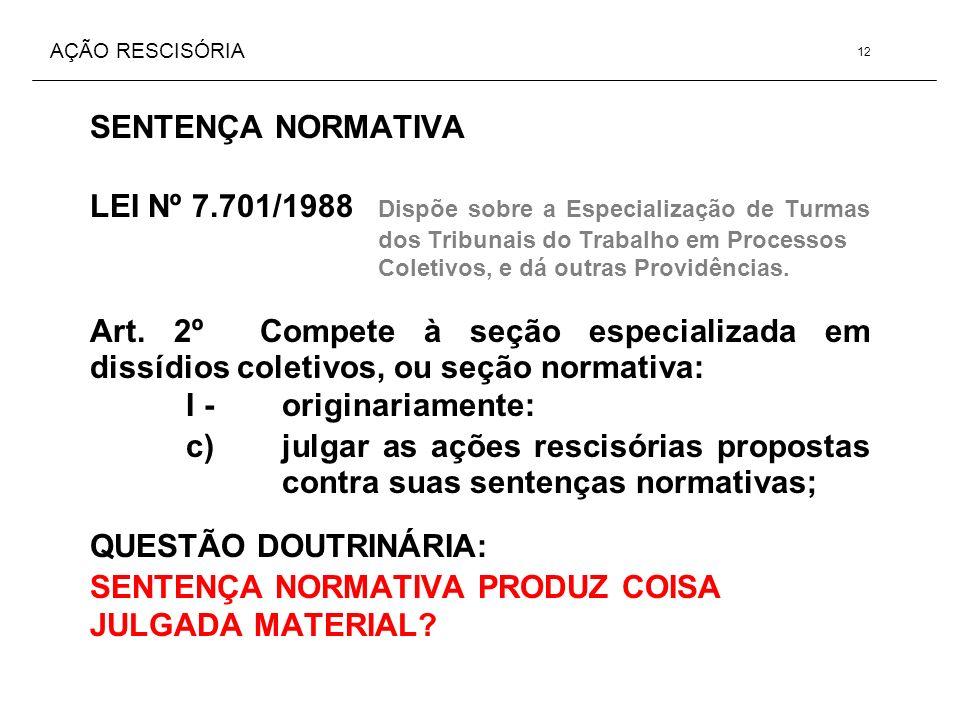 AÇÃO RESCISÓRIA SENTENÇA NORMATIVA LEI Nº 7.701/1988 Dispõe sobre a Especialização de Turmas dos Tribunais do Trabalho em Processos Coletivos, e dá ou