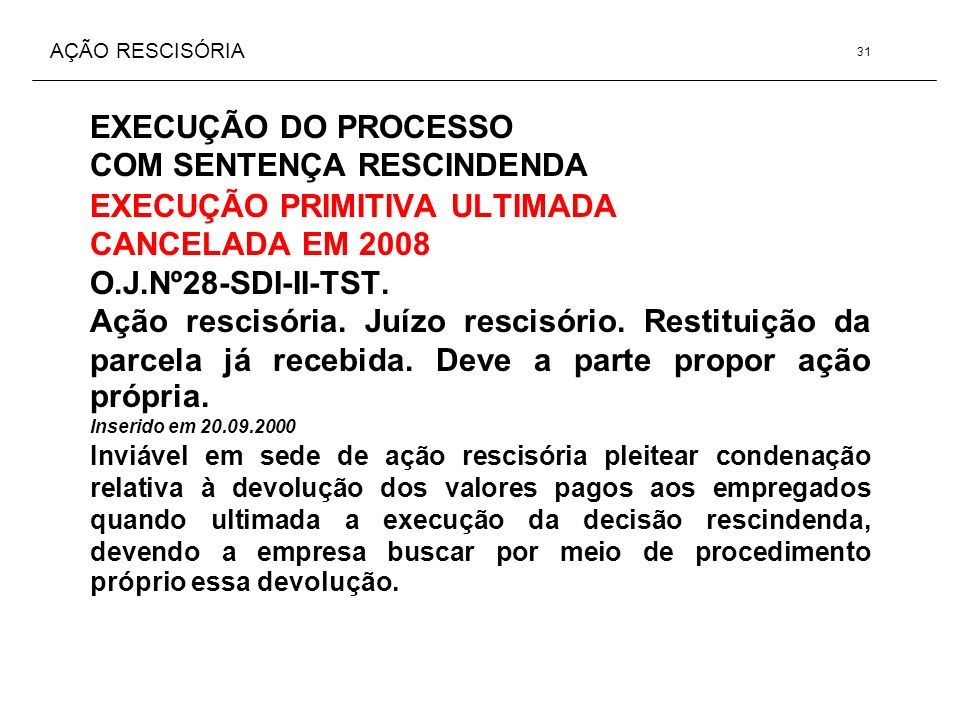 AÇÃO RESCISÓRIA EXECUÇÃO DO PROCESSO COM SENTENÇA RESCINDENDA EXECUÇÃO PRIMITIVA ULTIMADA CANCELADA EM 2008 O.J.Nº28-SDI-II-TST. Ação rescisória. Juíz
