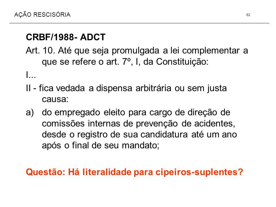 AÇÃO RESCISÓRIA CRBF/1988- ADCT Art. 10. Até que seja promulgada a lei complementar a que se refere o art. 7º, I, da Constituição: I... II - fica veda