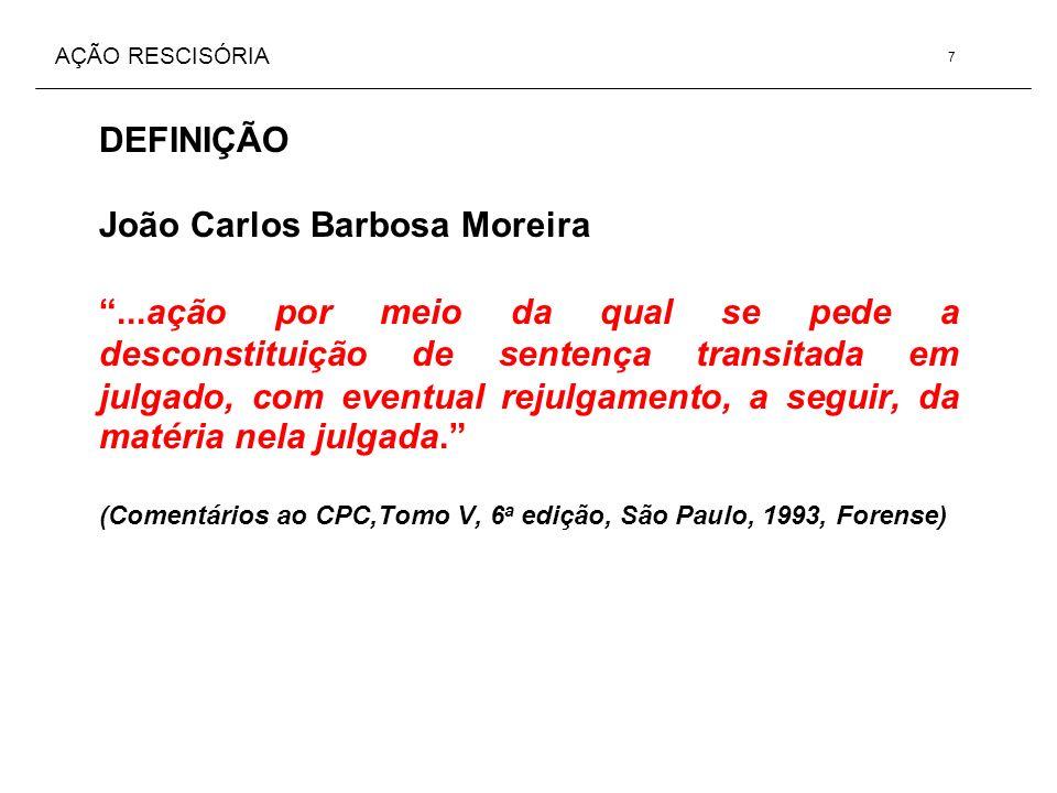 AÇÃO RESCISÓRIA DEFINIÇÃO João Carlos Barbosa Moreira...ação por meio da qual se pede a desconstituição de sentença transitada em julgado, com eventua
