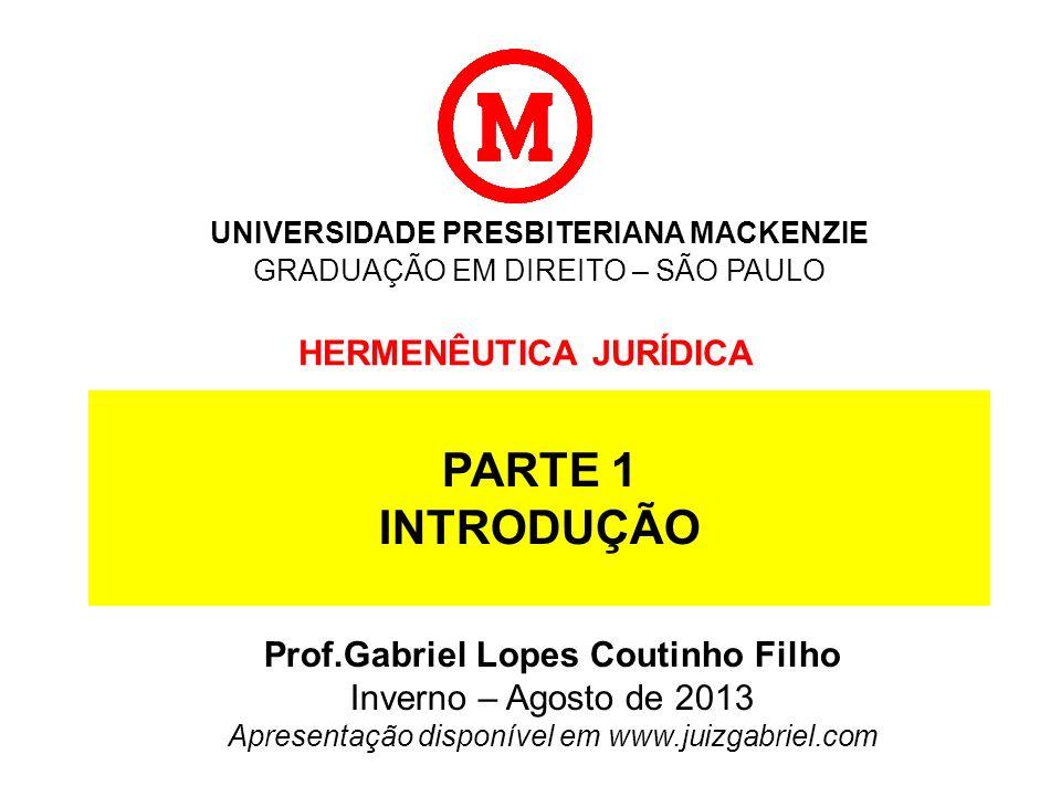 UNIVERSIDADE PRESBITERIANA MACKENZIE GRADUAÇÃO EM DIREITO – SÃO PAULO HERMENÊUTICA JURÍDICA Prof.Gabriel Lopes Coutinho Filho Inverno – Agosto de 2013
