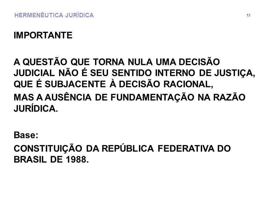HERMENÊUTICA JURÍDICA IMPORTANTE A QUESTÃO QUE TORNA NULA UMA DECISÃO JUDICIAL NÃO É SEU SENTIDO INTERNO DE JUSTIÇA, QUE É SUBJACENTE À DECISÃO RACION