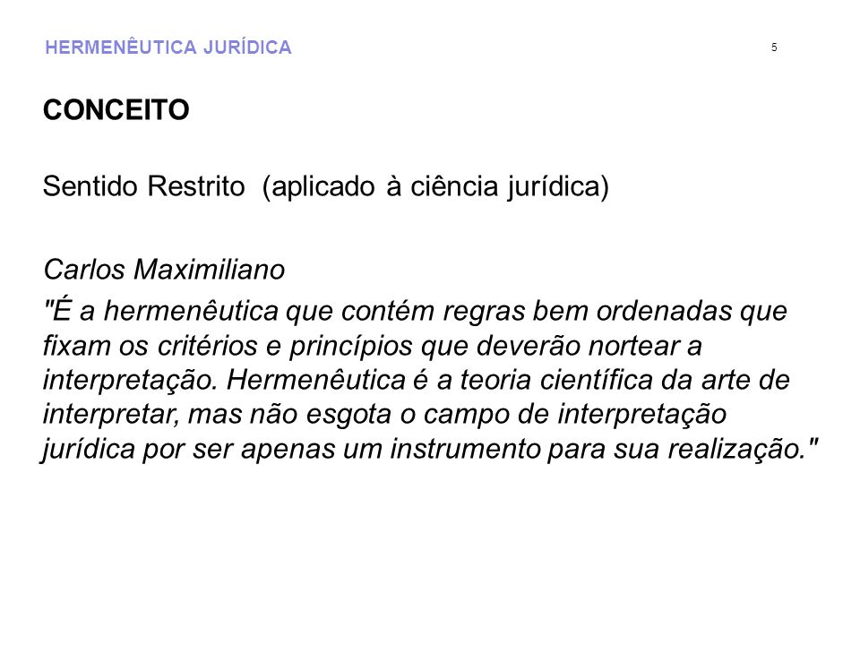 HERMENÊUTICA JURÍDICA CONCEITO Sentido Restrito (aplicado à ciência jurídica) Carlos Maximiliano