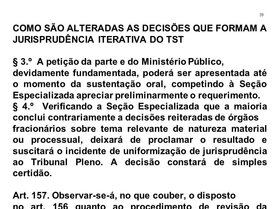 COMO SÃO ALTERADAS AS DECISÕES QUE FORMAM A JURISPRUDÊNCIA ITERATIVA DO TST § 3.º A petição da parte e do Ministério Público, devidamente fundamentada