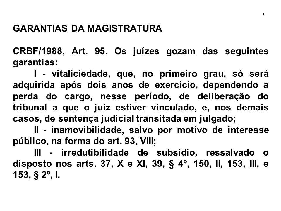 GARANTIAS DA MAGISTRATURA CRBF/1988, Art. 95. Os juízes gozam das seguintes garantias: I - vitaliciedade, que, no primeiro grau, só será adquirida apó
