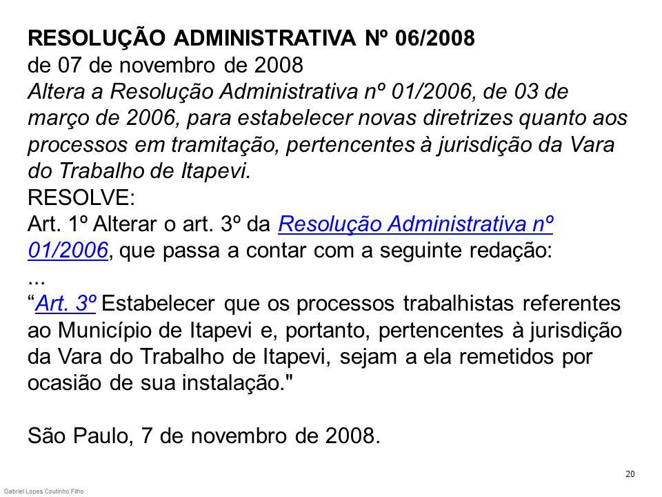 RESOLUÇÃO ADMINISTRATIVA Nº 06/2008 de 07 de novembro de 2008 Altera a Resolução Administrativa nº 01/2006, de 03 de março de 2006, para estabelecer n