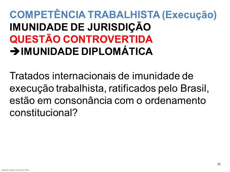 COMPETÊNCIA TRABALHISTA (Execução) IMUNIDADE DE JURISDIÇÃO QUESTÃO CONTROVERTIDA IMUNIDADE DIPLOMÁTICA Tratados internacionais de imunidade de execuçã