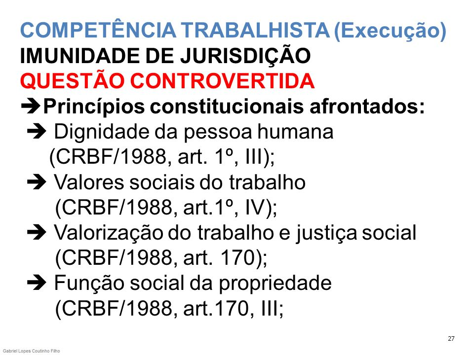 COMPETÊNCIA TRABALHISTA (Execução) IMUNIDADE DE JURISDIÇÃO QUESTÃO CONTROVERTIDA Princípios constitucionais afrontados: Dignidade da pessoa humana (CR