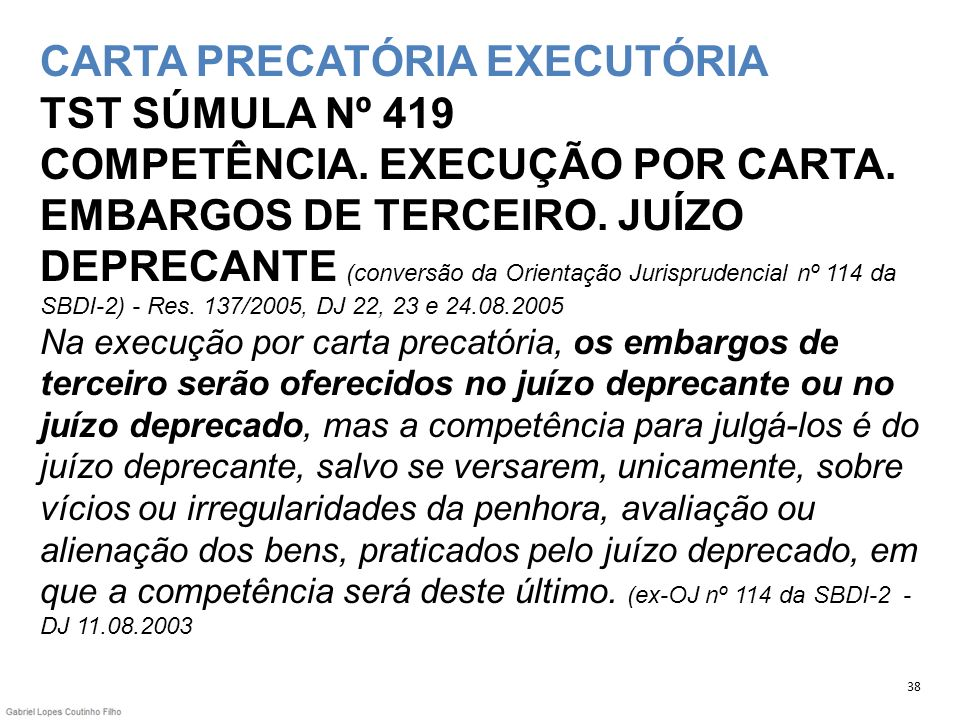 CARTA PRECATÓRIA EXECUTÓRIA TST SÚMULA Nº 419 COMPETÊNCIA. EXECUÇÃO POR CARTA. EMBARGOS DE TERCEIRO. JUÍZO DEPRECANTE (conversão da Orientação Jurispr