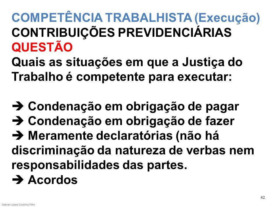 COMPETÊNCIA TRABALHISTA (Execução) CONTRIBUIÇÕES PREVIDENCIÁRIAS QUESTÃO Quais as situações em que a Justiça do Trabalho é competente para executar: C