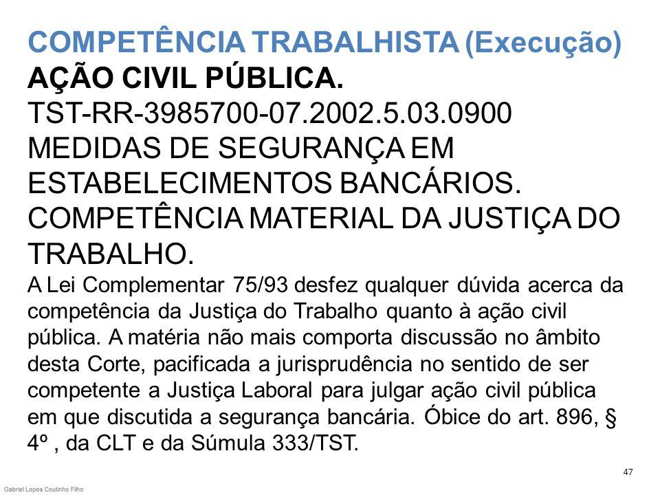 COMPETÊNCIA TRABALHISTA (Execução) AÇÃO CIVIL PÚBLICA. TST-RR-3985700-07.2002.5.03.0900 MEDIDAS DE SEGURANÇA EM ESTABELECIMENTOS BANCÁRIOS. COMPETÊNCI