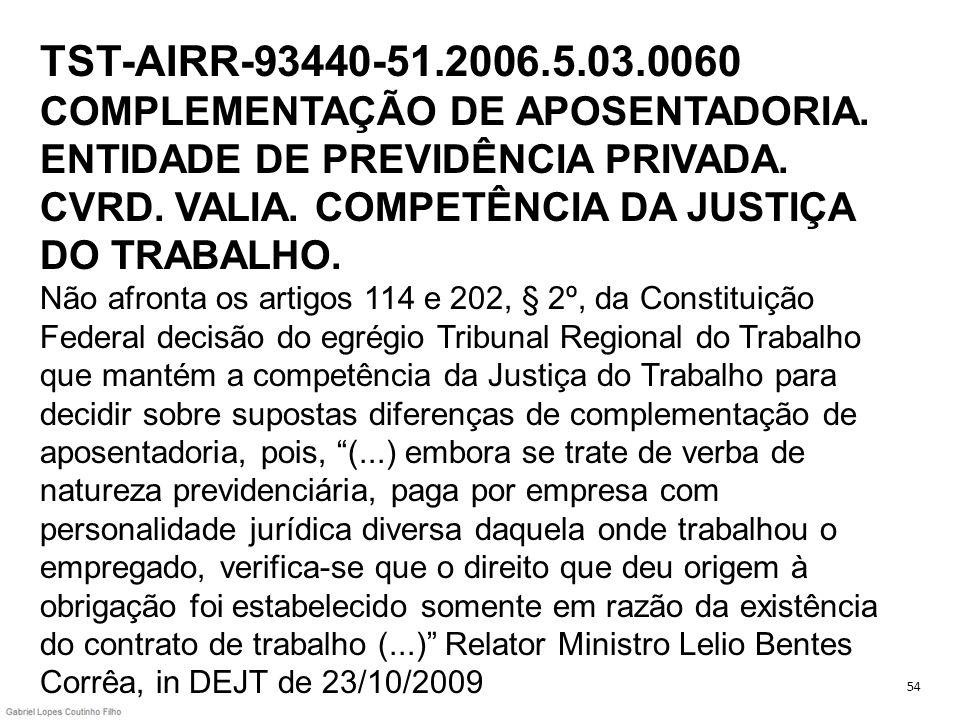 TST-AIRR-93440-51.2006.5.03.0060 COMPLEMENTAÇÃO DE APOSENTADORIA. ENTIDADE DE PREVIDÊNCIA PRIVADA. CVRD. VALIA. COMPETÊNCIA DA JUSTIÇA DO TRABALHO. Nã