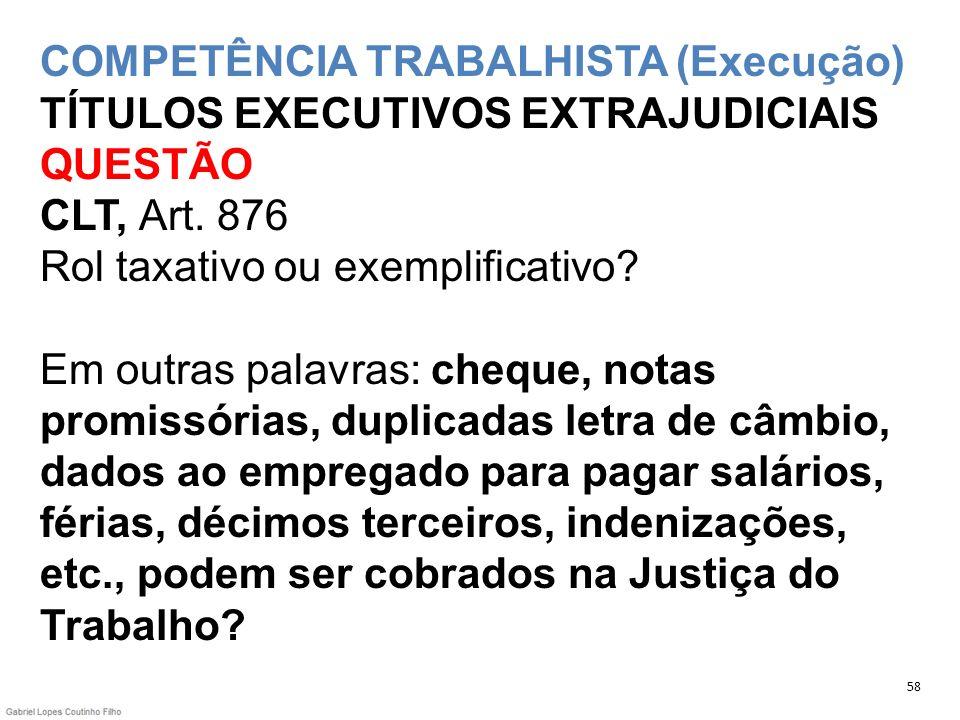 COMPETÊNCIA TRABALHISTA (Execução) TÍTULOS EXECUTIVOS EXTRAJUDICIAIS QUESTÃO CLT, Art. 876 Rol taxativo ou exemplificativo? Em outras palavras: cheque