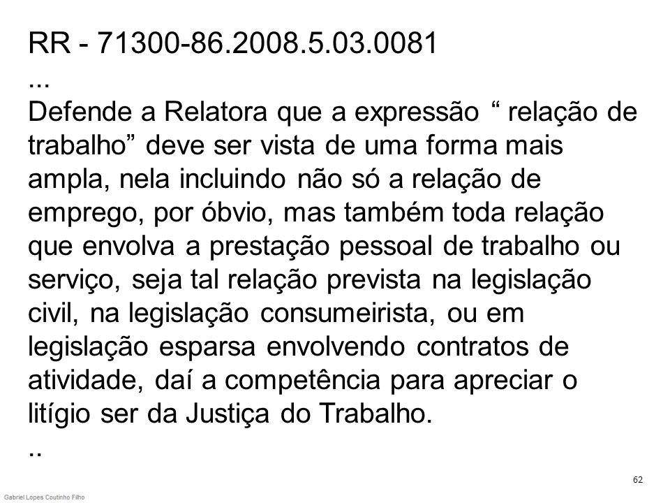 RR - 71300-86.2008.5.03.0081... Defende a Relatora que a expressão relação de trabalho deve ser vista de uma forma mais ampla, nela incluindo não só a