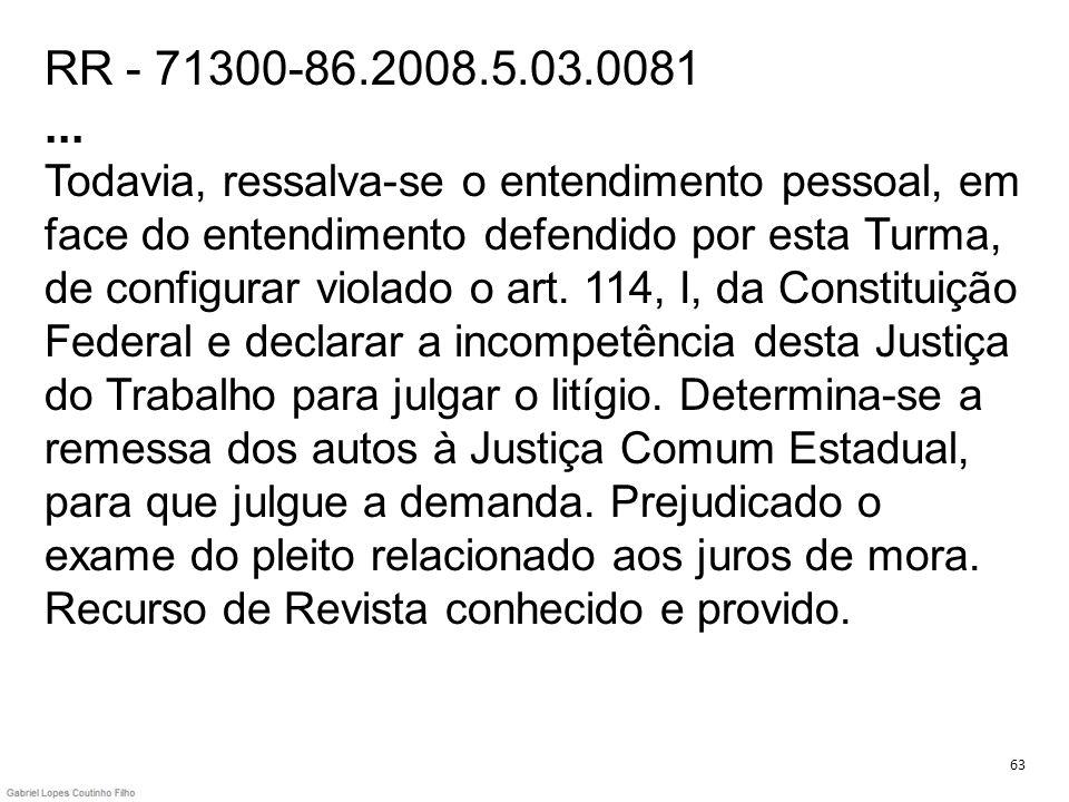 RR - 71300-86.2008.5.03.0081... Todavia, ressalva-se o entendimento pessoal, em face do entendimento defendido por esta Turma, de configurar violado o
