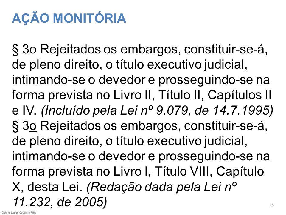 AÇÃO MONITÓRIA § 3o Rejeitados os embargos, constituir-se-á, de pleno direito, o título executivo judicial, intimando-se o devedor e prosseguindo-se n