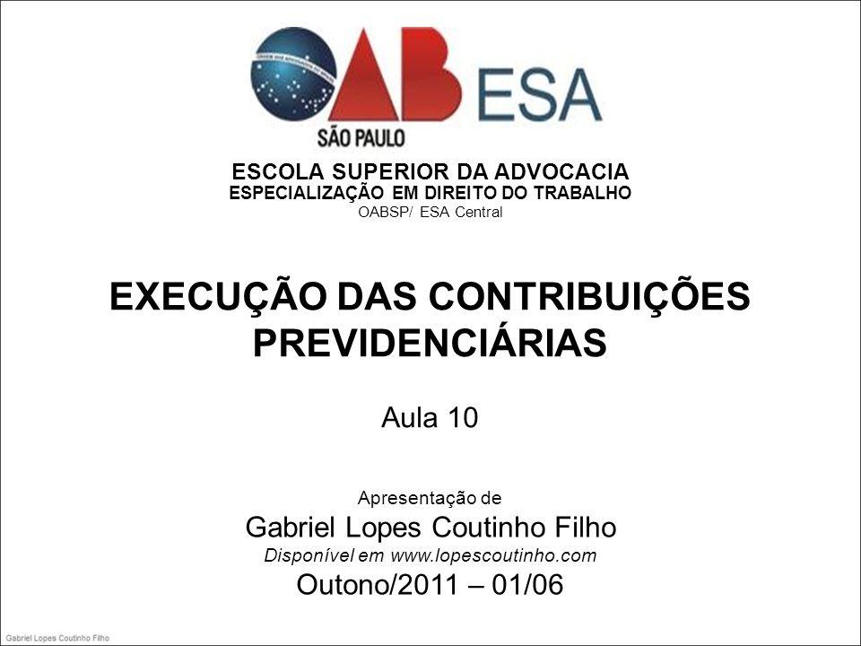 ESCOLA SUPERIOR DA ADVOCACIA ESPECIALIZAÇÃO EM DIREITO DO TRABALHO OABSP/ ESA Central EXECUÇÃO DAS CONTRIBUIÇÕES PREVIDENCIÁRIAS Aula 10 Apresentação